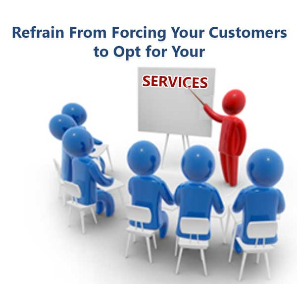 Refrain-From-Forcing-Your-Customers-to-Opt-for-Your-Services