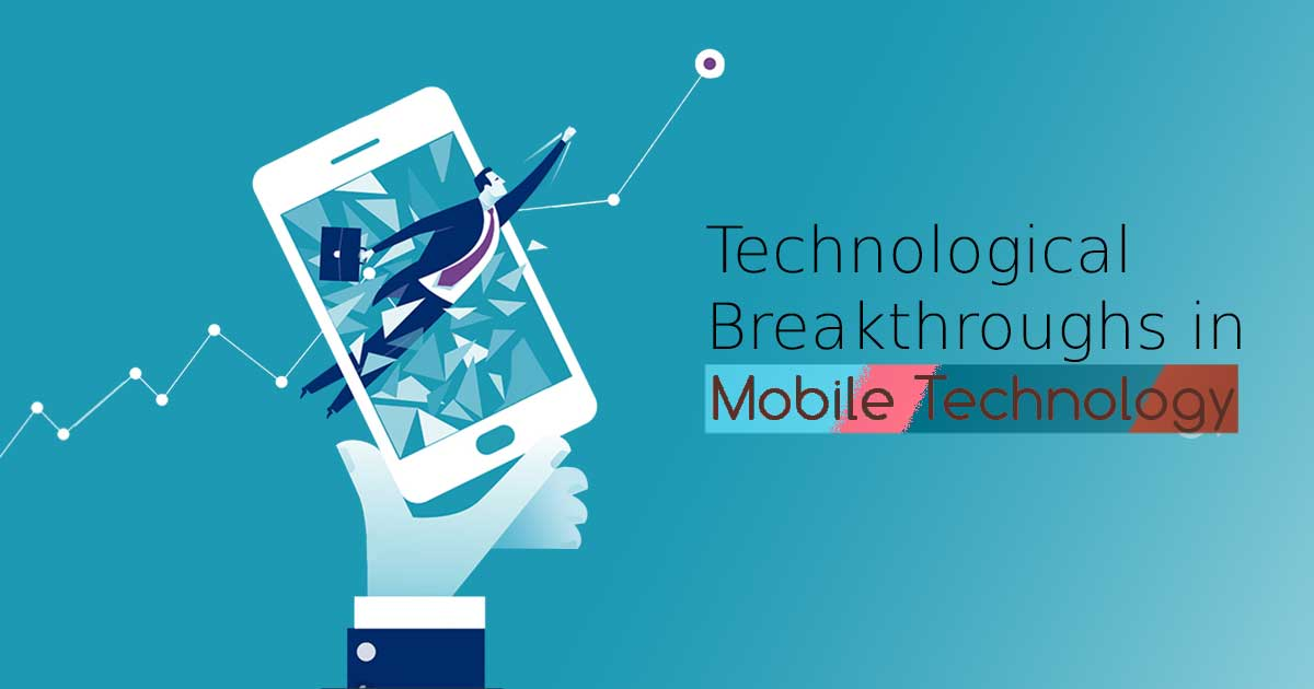 Top 5 Technological Breakthroughs in Mobile Technology