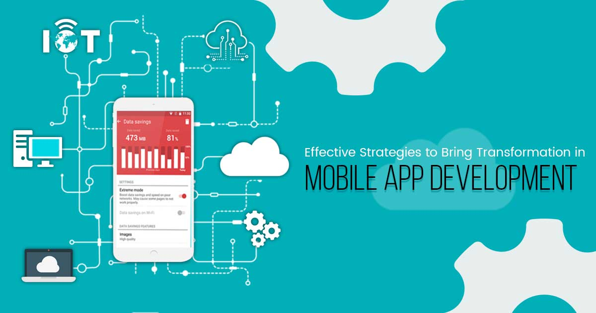 Effective Strategies to Bring Transformation in Mobile App Development