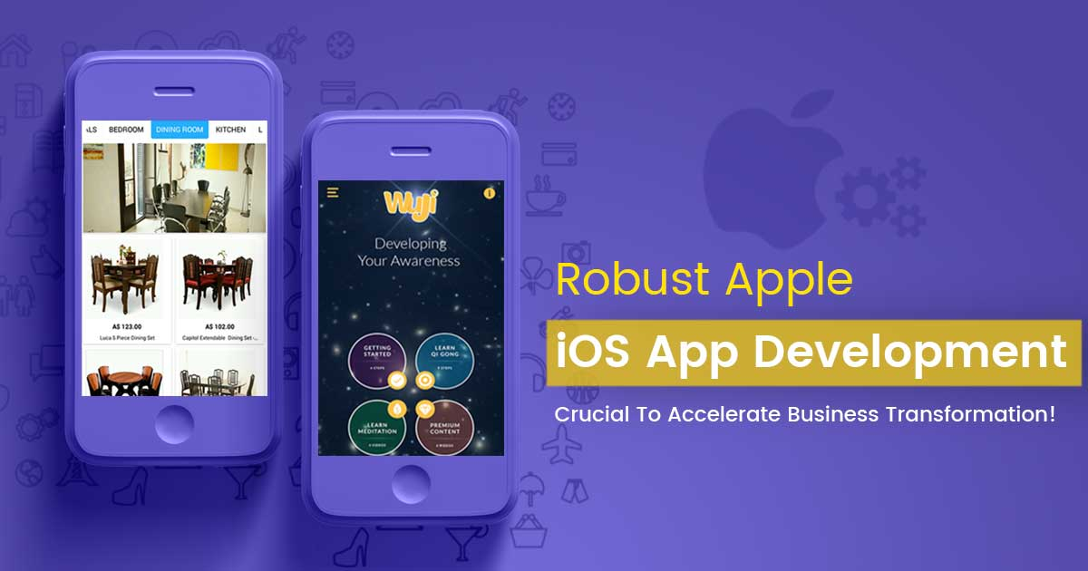 Robust Apple iOS App Development- Crucial To Accelerate Business Transformation