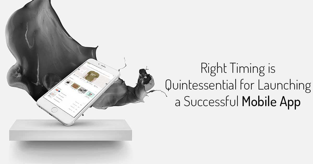 Right Timing is Quintessential for Launching a Successful Mobile App