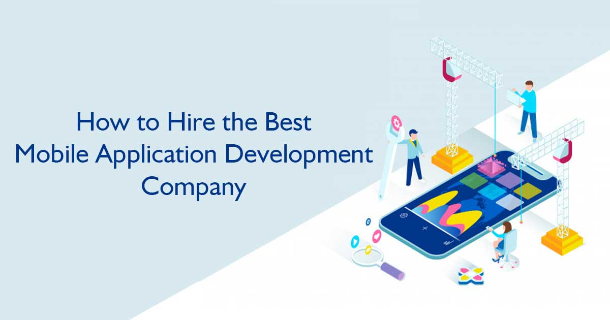 How to Hire the Best Mobile Application Development Company?