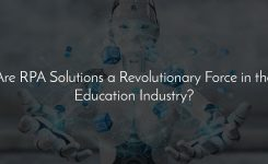 Are RPA Solutions a Revolutionary Force in the Education Industry?