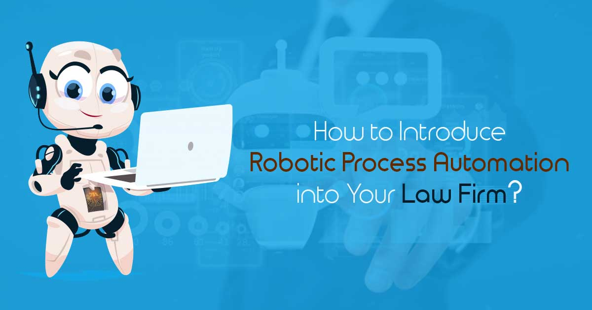 How to Introduce Robotic Process Automation into Your Law Firm?