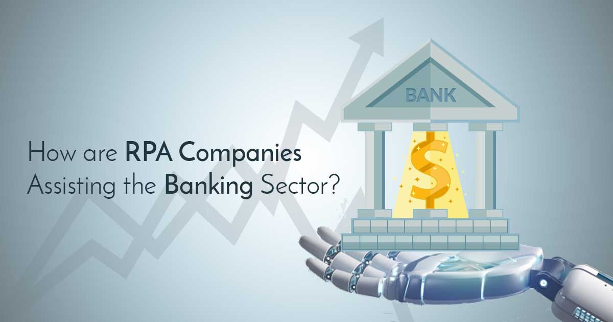 How are RPA Companies Assisting the Banking Sector?