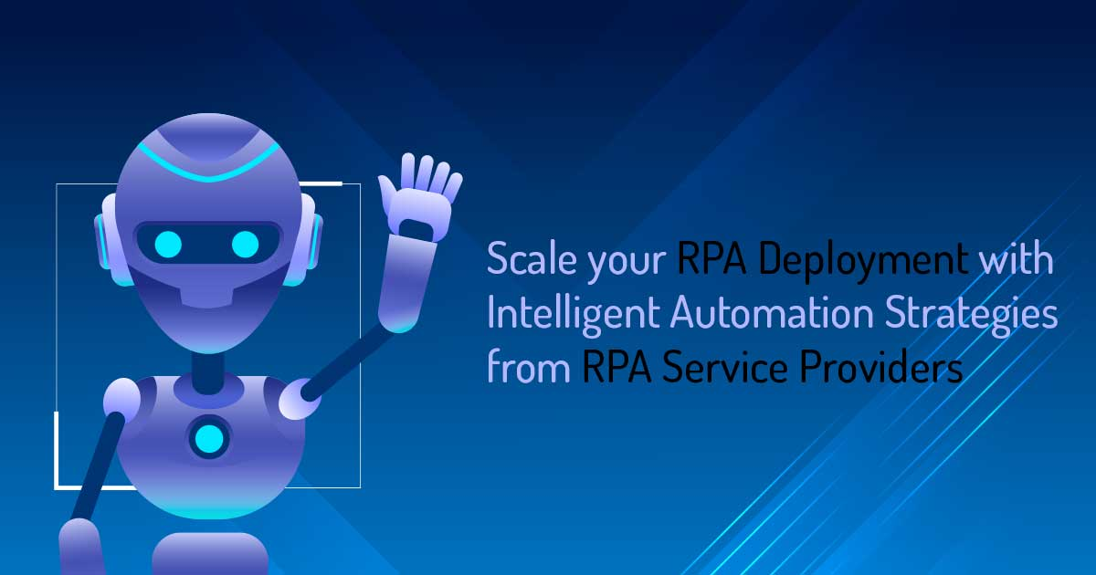 Scale your RPA Deployment with Intelligent Automation Strategies from RPA Service Providers