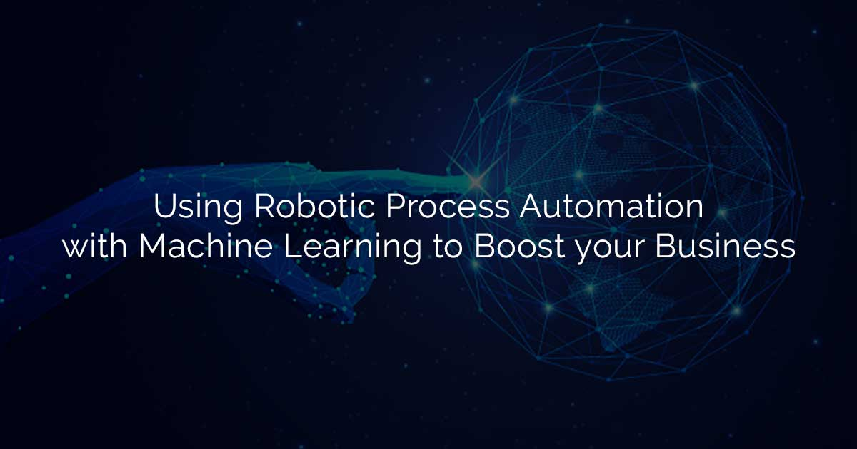 Using Robotic Process Automation with Machine Learning to Boost your Business